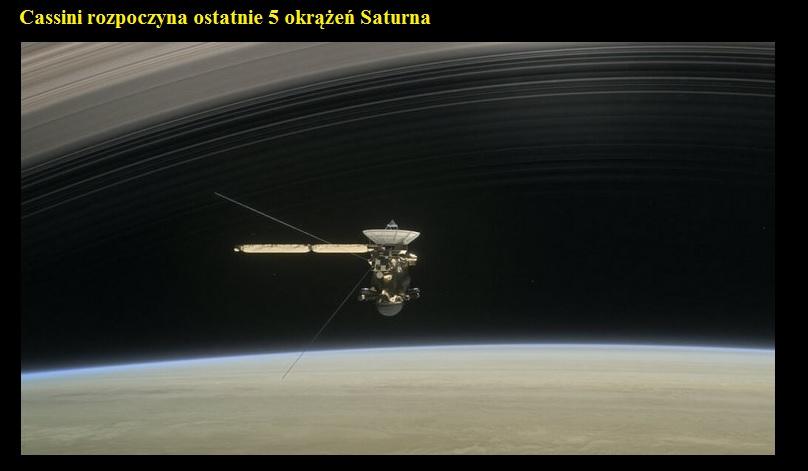 Cassini rozpoczyna ostatnie 5 okrążeń Saturna.jpg