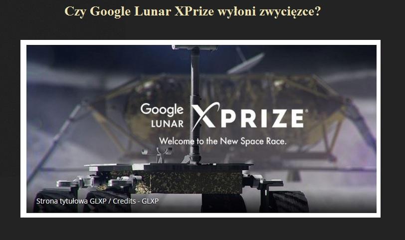 Czy Google Lunar XPrize wyłoni zwycięzce.jpg