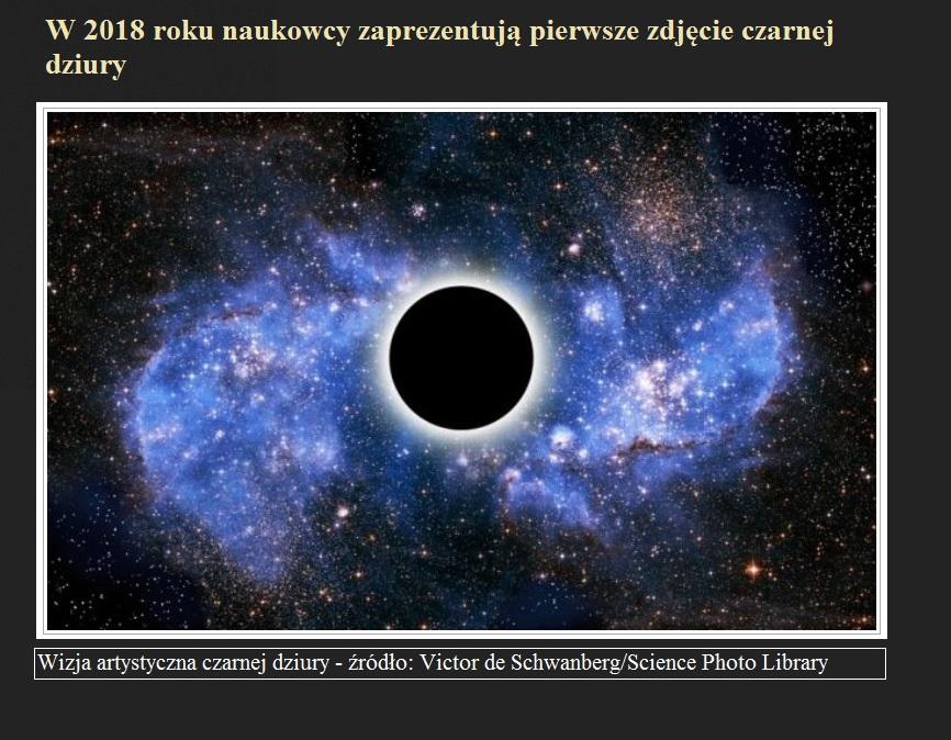 W 2018 roku naukowcy zaprezentują pierwsze zdjęcie czarnej dziury.jpg