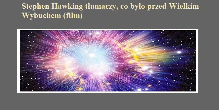 Stephen Hawking tłumaczy, co było przed Wielkim Wybuchem (film).jpg