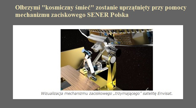 Olbrzymi kosmiczny śmieć  zostanie uprzątnięty przy pomocy mechanizmu zaciskowego SENER Polska.jpg