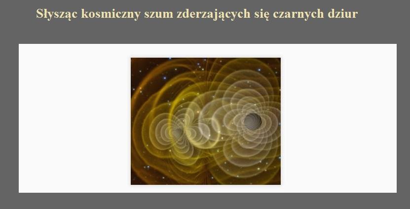 Słysząc kosmiczny szum zderzających się czarnych dziur.jpg