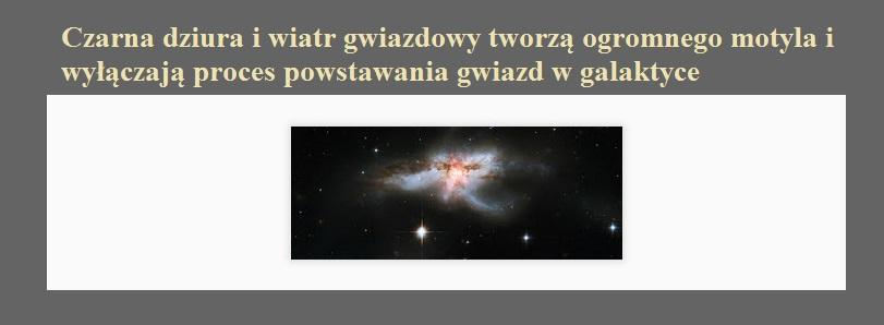 Czarna dziura i wiatr gwiazdowy tworzą ogromnego motyla i wyłączają proces powstawania gwiazd w galaktyce.jpg