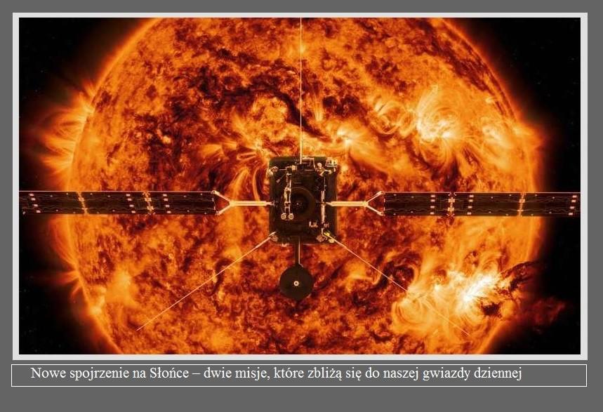 Nowe spojrzenie na Słońce – dwie misje, które zbliżą się do naszej gwiazdy dziennej.jpg