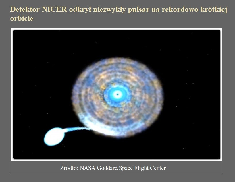 Detektor NICER odkrył niezwykły pulsar na rekordowo krótkiej orbicie.jpg