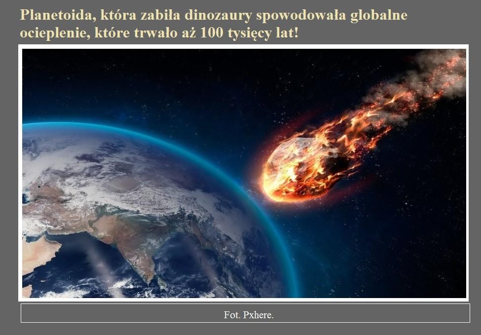 Planetoida, która zabiła dinozaury spowodowała globalne ocieplenie, które trwało aż 100 tysięcy lat!.jpg