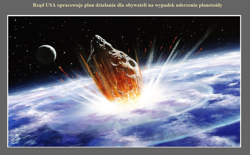 Rząd USA opracowuje plan działania dla obywateli na wypadek uderzenia planetoidy.jpg