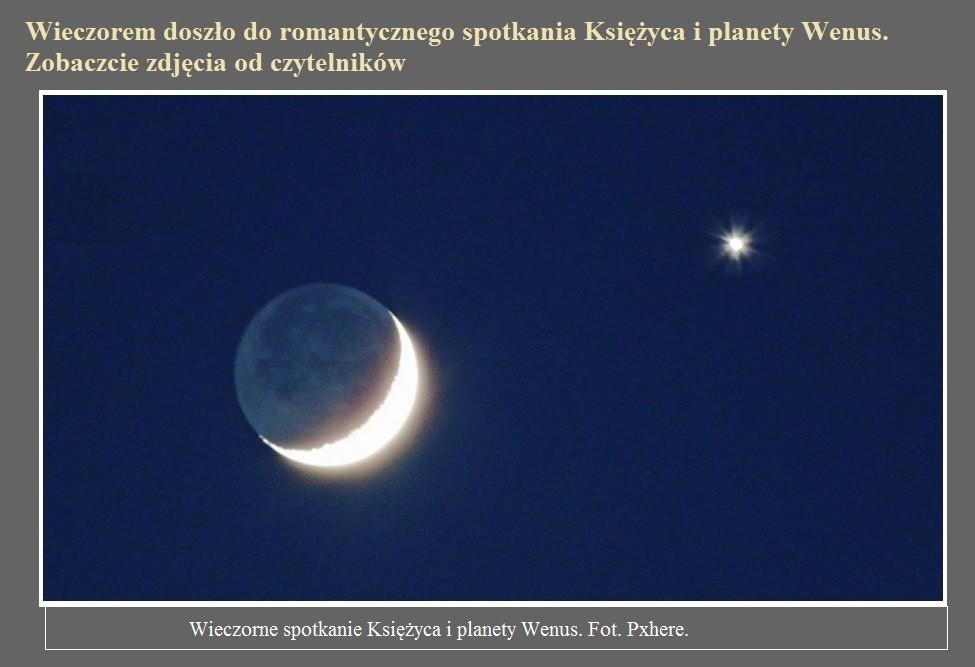 Wieczorem doszło do romantycznego spotkania Księżyca i planety Wenus. Zobaczcie zdjęcia od czytelników.jpg