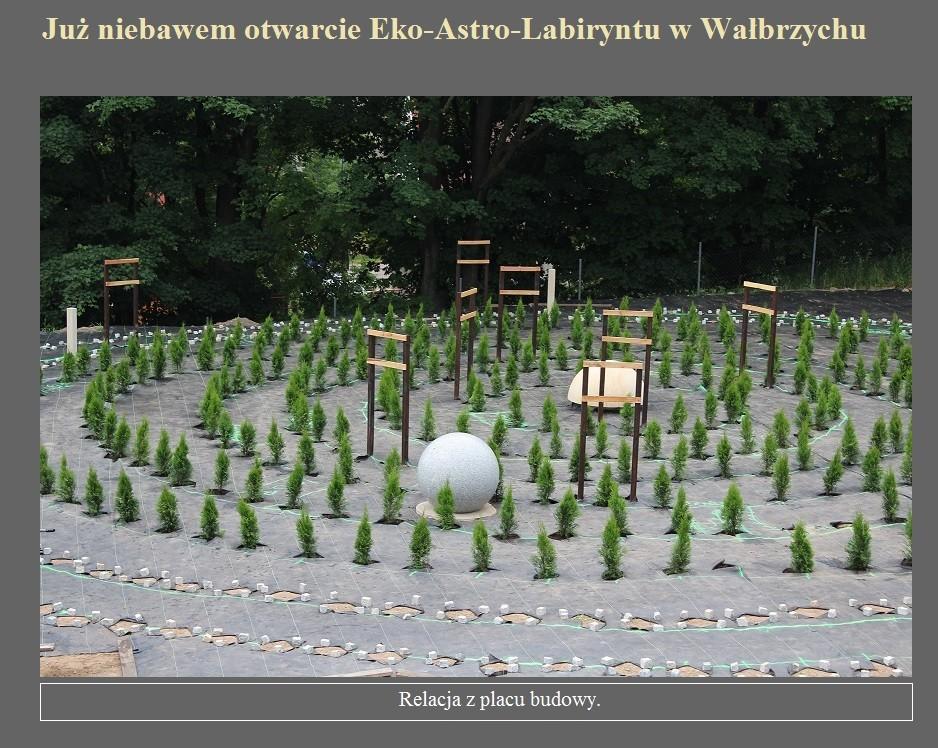 Już niebawem otwarcie Eko-Astro-Labiryntu w Wałbrzychu.jpg