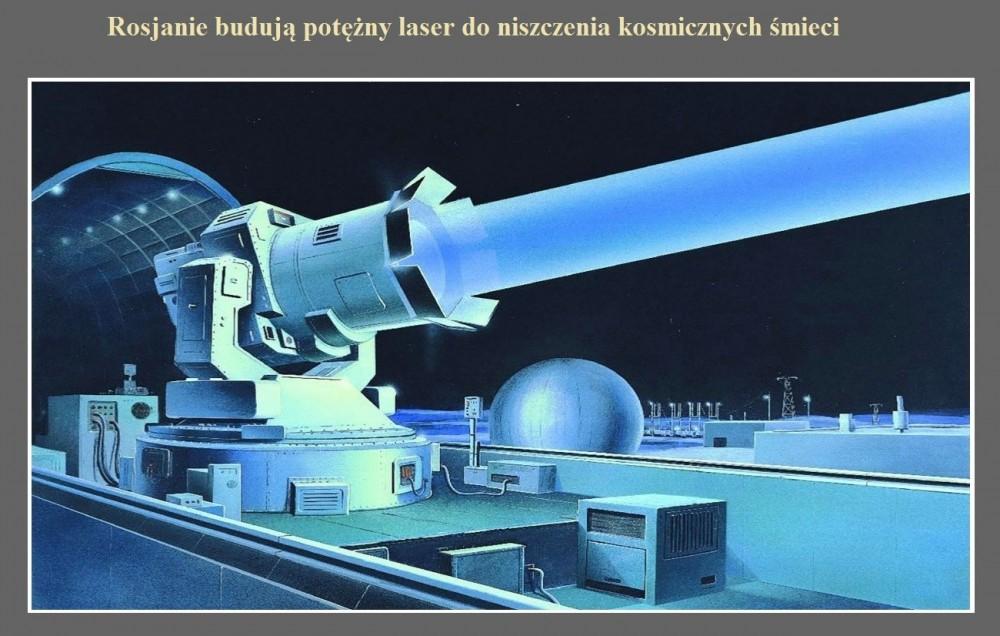 Rosjanie budują potężny laser do niszczenia kosmicznych śmieci.jpg