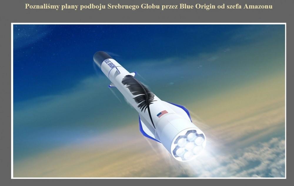 Poznaliśmy plany podboju Srebrnego Globu przez Blue Origin od szefa Amazonu.jpg
