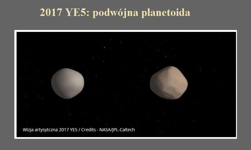 2017 YE5 podwójna planetoida.jpg