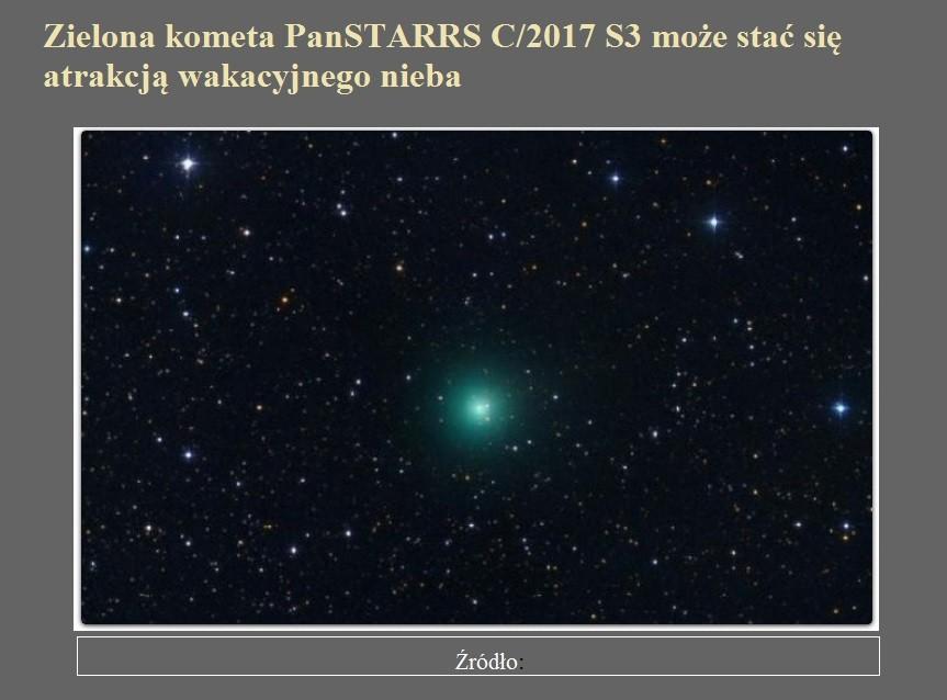 Zielona kometa PanSTARRS C2017 S3 może stać się atrakcją wakacyjnego nieba.jpg