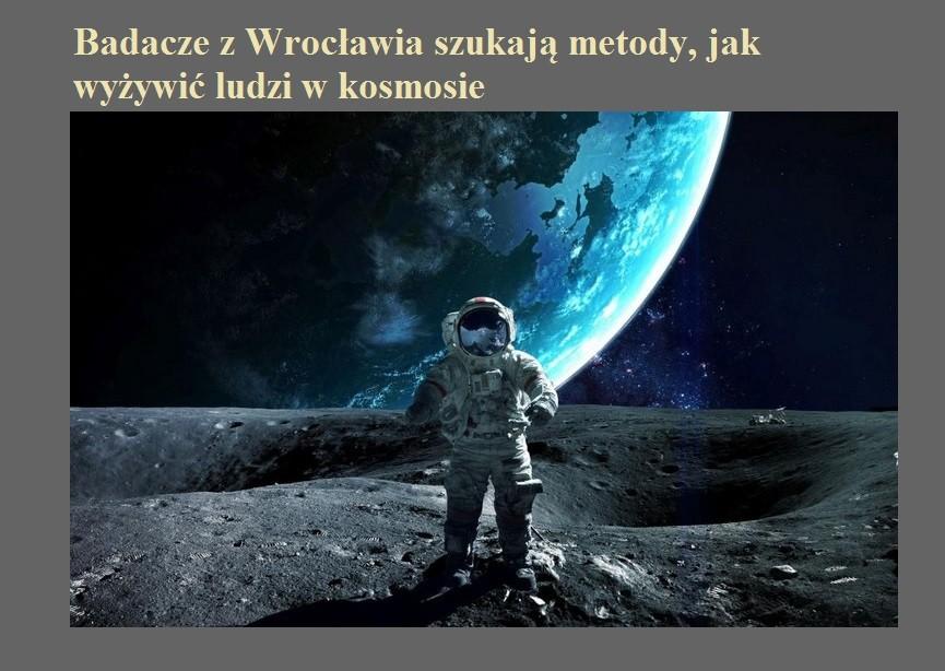 Badacze z Wrocławia szukają metody, jak wyżywić ludzi w kosmosie.jpg