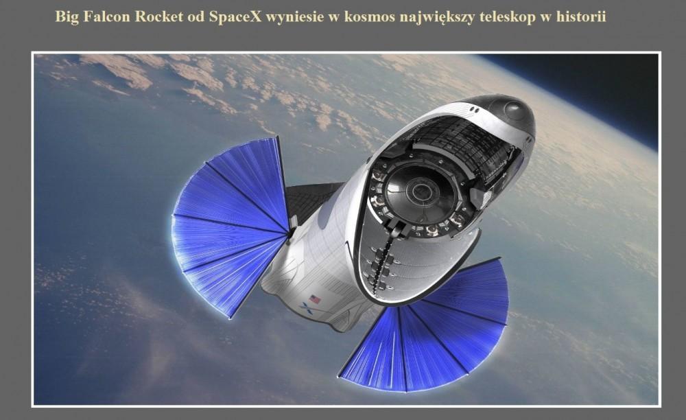Big Falcon Rocket od SpaceX wyniesie w kosmos największy teleskop w historii.jpg