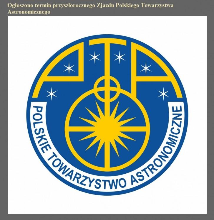 Ogłoszono termin przyszłorocznego Zjazdu Polskiego Towarzystwa Astronomicznego.jpg