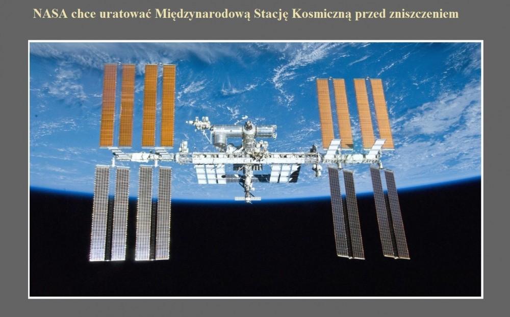 NASA chce uratować Międzynarodową Stację Kosmiczną przed zniszczeniem.jpg