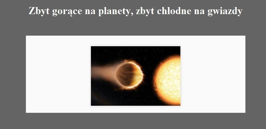 Zbyt gorące na planety, zbyt chłodne na gwiazdy.jpg