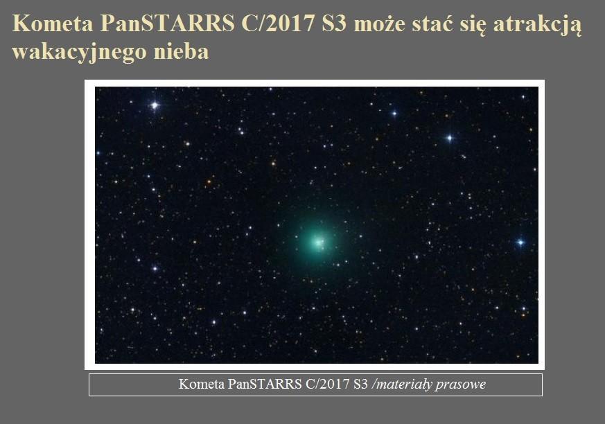 Kometa PanSTARRS C2017 S3 może stać się atrakcją wakacyjnego nieba.jpg
