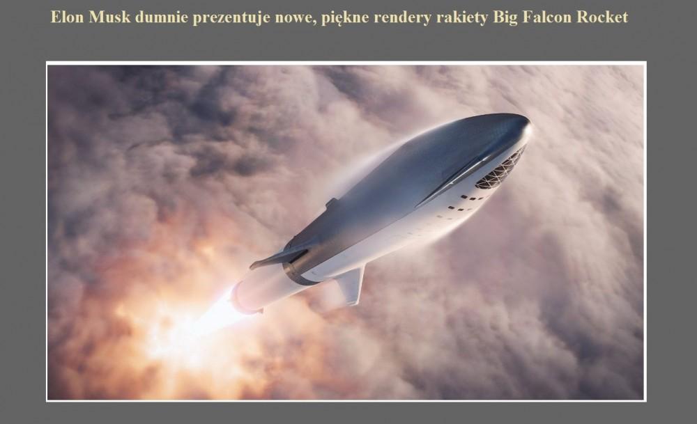 Elon Musk dumnie prezentuje nowe, piękne rendery rakiety Big Falcon Rocket.jpg