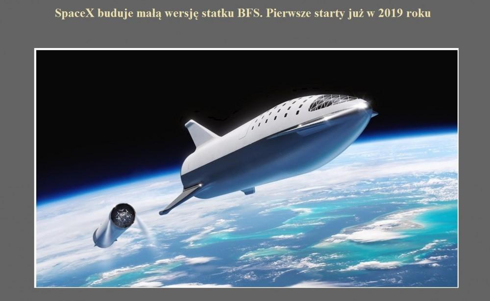 SpaceX buduje małą wersję statku BFS. Pierwsze starty już w 2019 roku.jpg