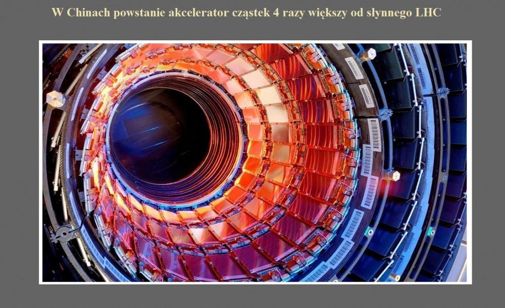 W Chinach powstanie akcelerator cząstek 4 razy większy od słynnego LHC.jpg