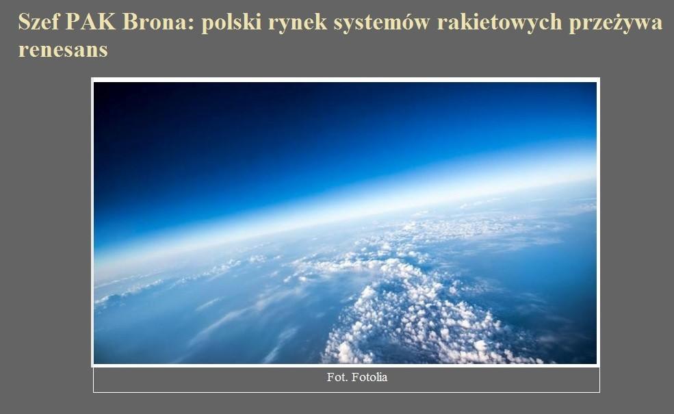 Szef PAK Brona polski rynek systemów rakietowych przeżywa renesans.jpg