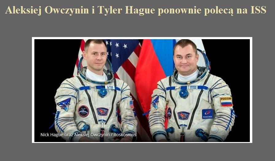Aleksiej Owczynin i Tyler Hague ponownie polecą na ISS.jpg