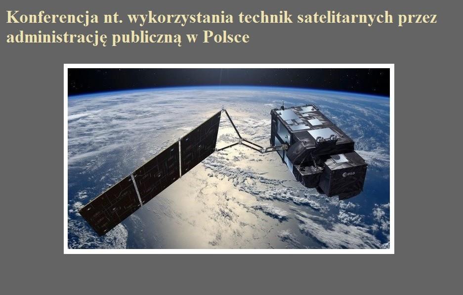 Konferencja nt. wykorzystania technik satelitarnych przez administrację publiczną w Polsce.jpg