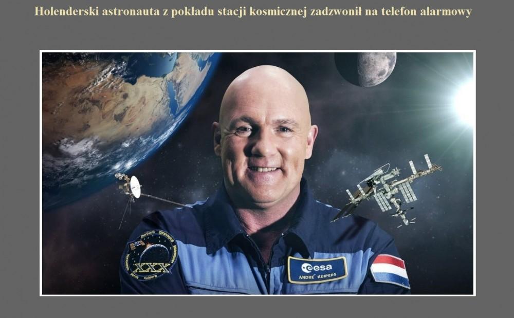 Holenderski astronauta z pokładu stacji kosmicznej zadzwonił na telefon alarmowy.jpg