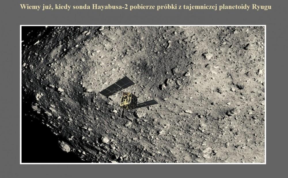 Wiemy już, kiedy sonda Hayabusa-2 pobierze próbki z tajemniczej planetoidy Ryugu.jpg