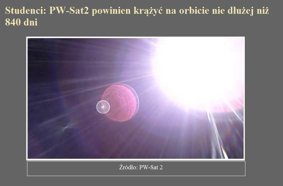 Studenci PW-Sat2 powinien krążyć na orbicie nie dłużej niż 840 dni.jpg