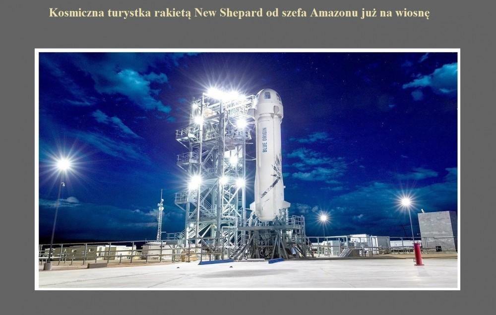 Kosmiczna turystka rakietą New Shepard od szefa Amazonu już na wiosnę.jpg