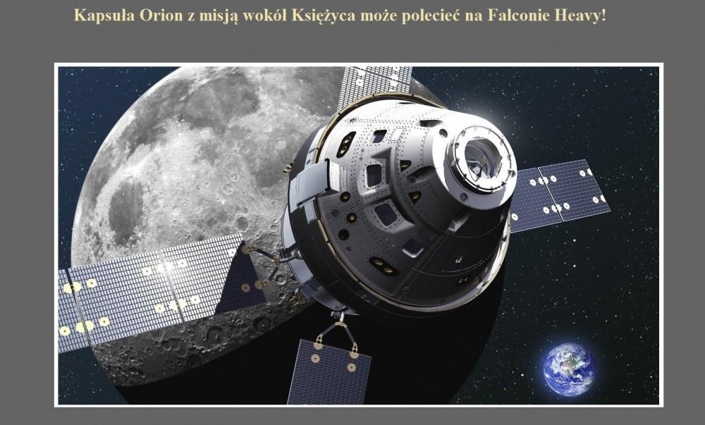 Kapsuła Orion z misją wokół Księżyca może polecieć na Falconie Heavy!.jpg