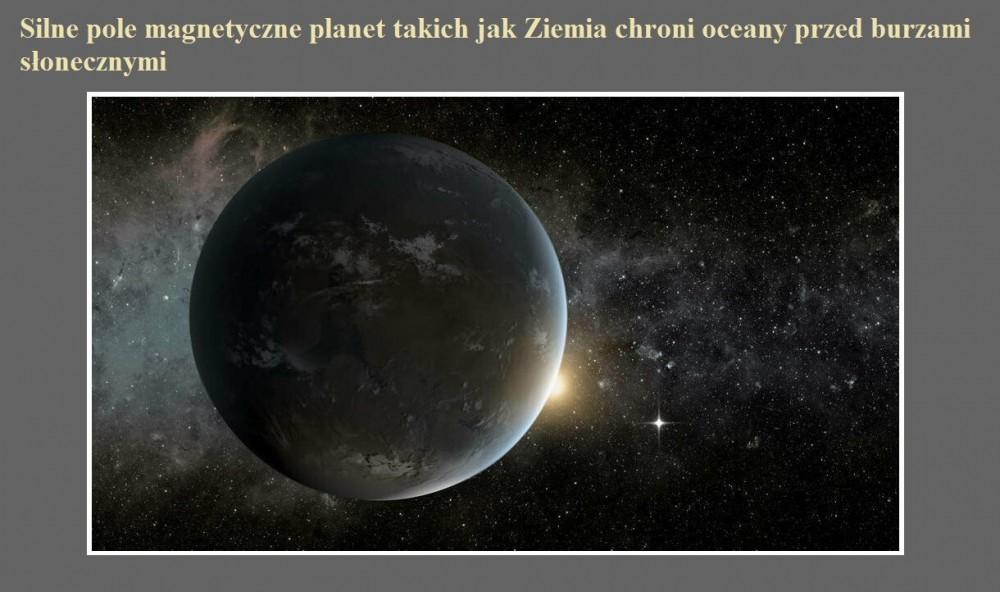 Silne pole magnetyczne planet takich jak Ziemia chroni oceany przed burzami słonecznymi.jpg