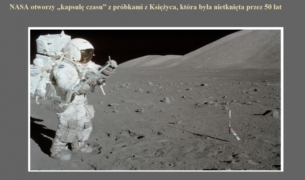 NASA otworzy kapsułę czasu z próbkami z Księżyca, która była nietknięta przez 50 lat.jpg