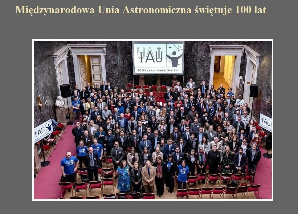 Międzynarodowa Unia Astronomiczna świętuje 100 lat.jpg