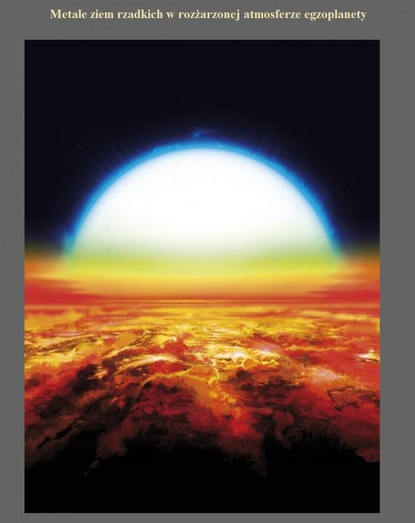 Metale ziem rzadkich w rozżarzonej atmosferze egzoplanety.jpg