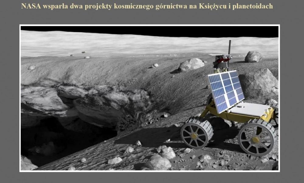 NASA wsparła dwa projekty kosmicznego górnictwa na Księżycu i planetoidach.jpg