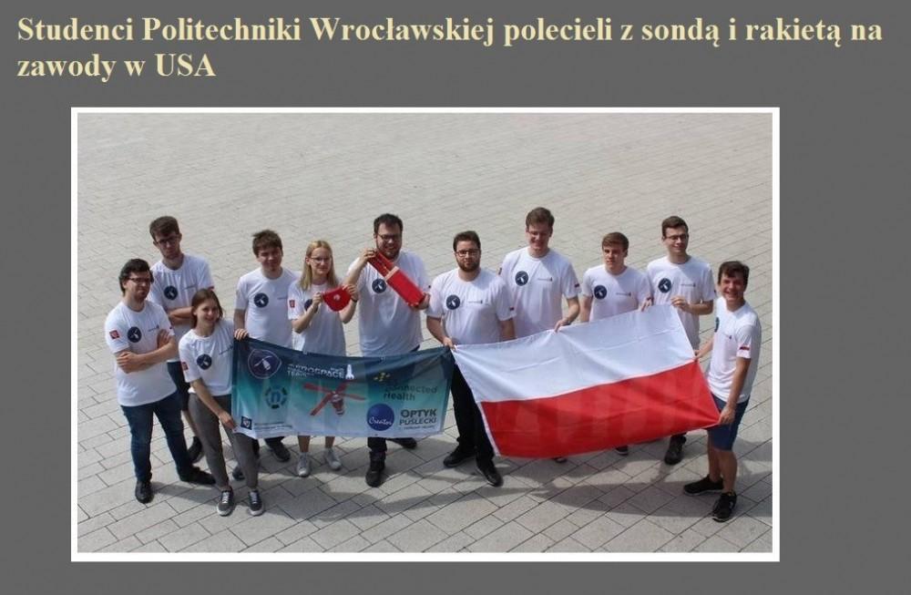 Studenci Politechniki Wrocławskiej polecieli z sondą i rakietą na zawody w USA.jpg