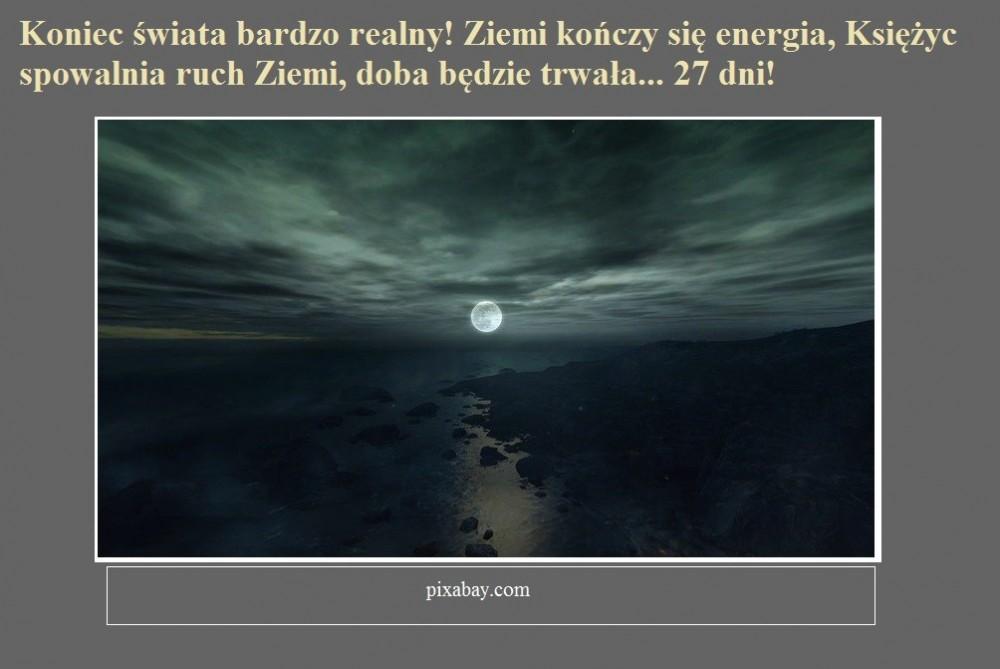 Koniec świata bardzo realny Ziemi kończy się energia, Księżyc spowalnia ruch Ziemi, doba będzie trwała... 27 dni!.jpg