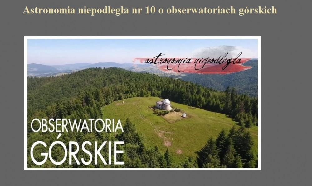 Astronomia niepodległa nr 10 o obserwatoriach górskich.jpg