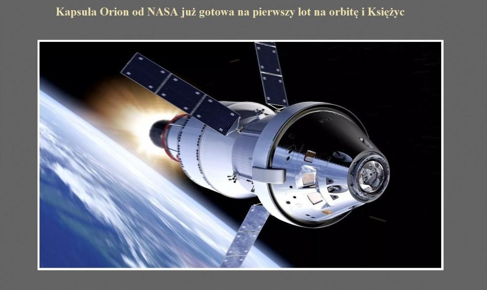 Kapsuła Orion od NASA już gotowa na pierwszy lot na orbitę i Księżyc.jpg