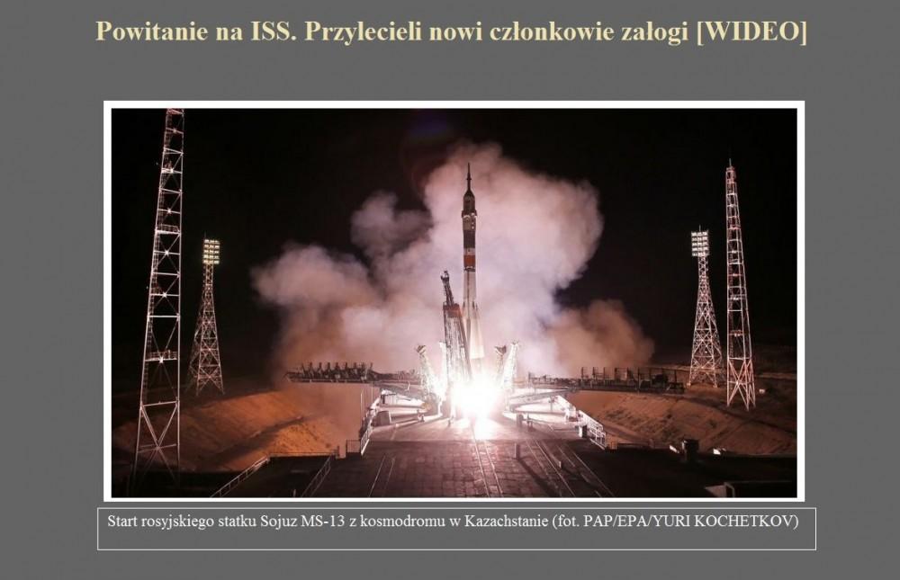 Powitanie na ISS. Przylecieli nowi członkowie załogi [WIDEO].jpg
