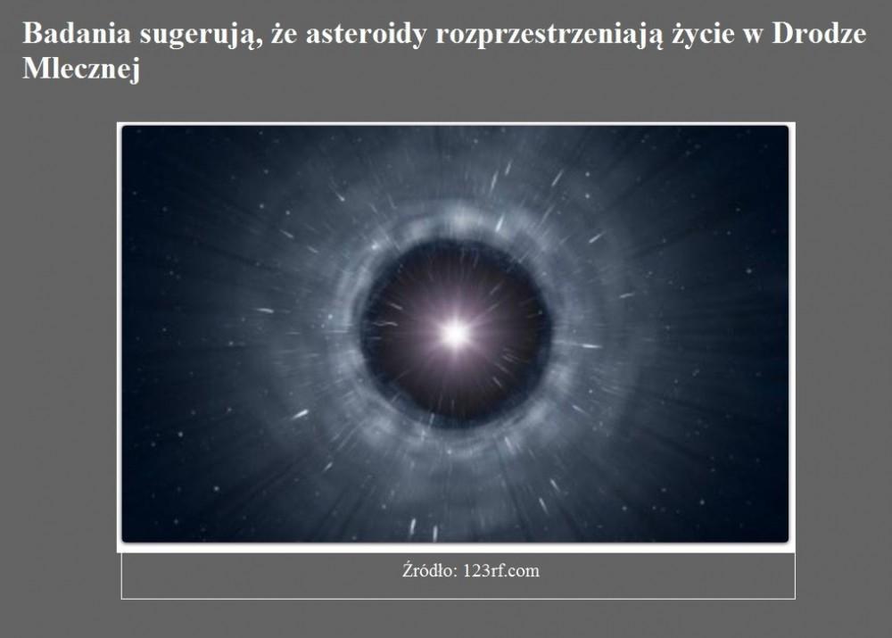 Badania sugerują, że asteroidy rozprzestrzeniają życie w Drodze Mlecznej.jpg
