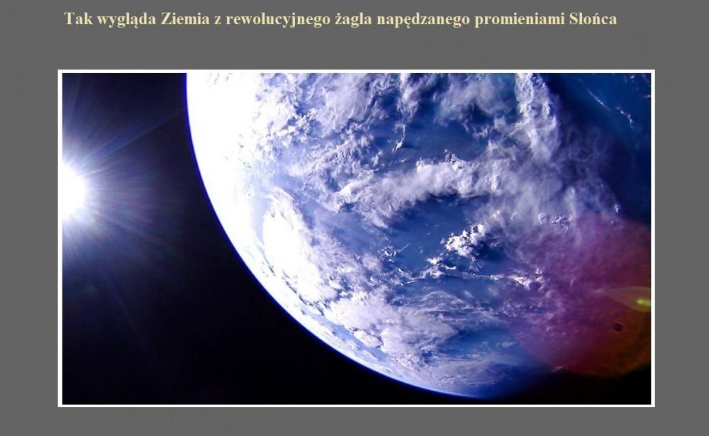 Tak wygląda Ziemia z rewolucyjnego żagla napędzanego promieniami Słońca.jpg