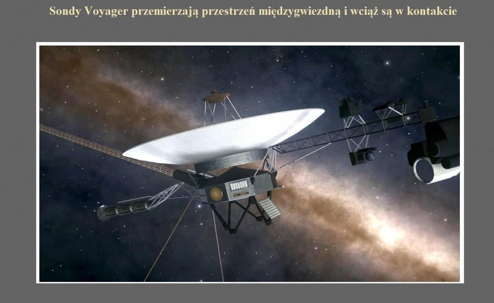 Sondy Voyager przemierzają przestrzeń międzygwiezdną i wciąż są w kontakcie.jpg