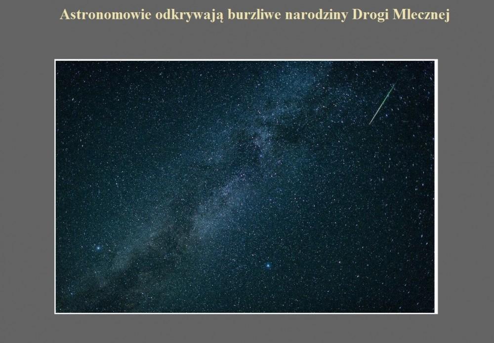 Astronomowie odkrywają burzliwe narodziny Drogi Mlecznej.jpg