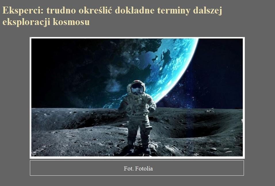 Eksperci trudno określić dokładne terminy dalszej eksploracji kosmosu.jpg
