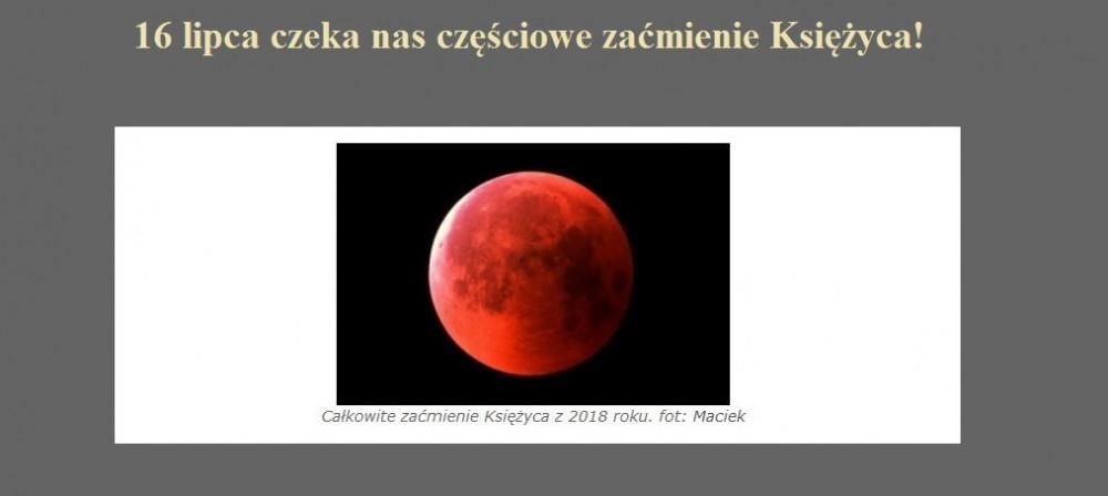 16 lipca czeka nas częściowe zaćmienie Księżyca.jpg